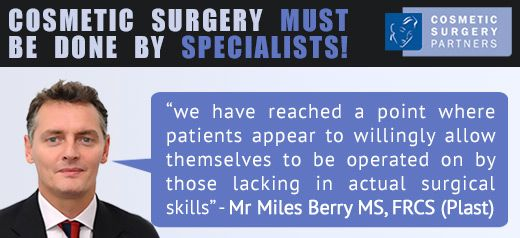 Cosmetic surgery should be done by specialist surgeons
