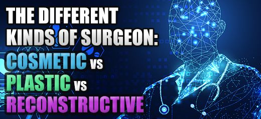 The different kinds of surgery - Cosmetic vs plastic vs reconstructive
