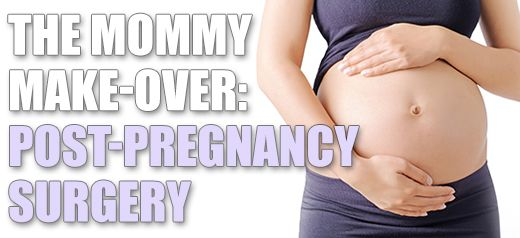 The mommy make-over: post-pregnancy surgery