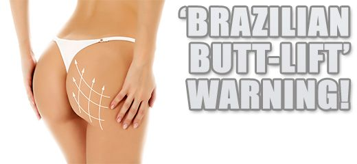 Brazilian Butt Lift; The dangers of a celebrity fuelled cosmetic surgery procedure